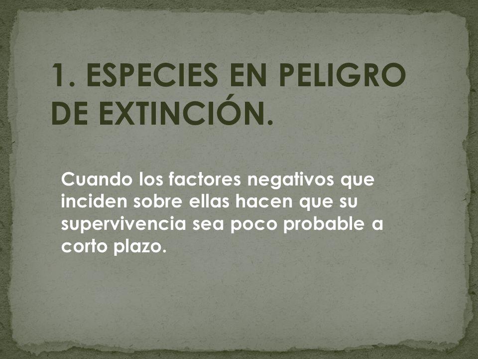 1. ESPECIES EN PELIGRO DE EXTINCIÓN.