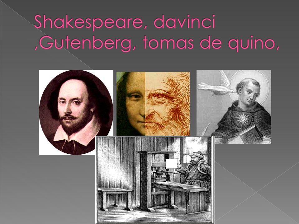 Shakespeare, davinci ,Gutenberg, tomas de quino,