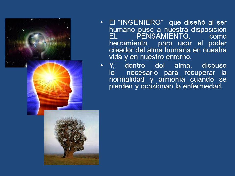 El INGENIERO que diseñó al ser humano puso a nuestra disposición EL PENSAMIENTO, como herramienta para usar el poder creador del alma humana en nuestra vida y en nuestro entorno.