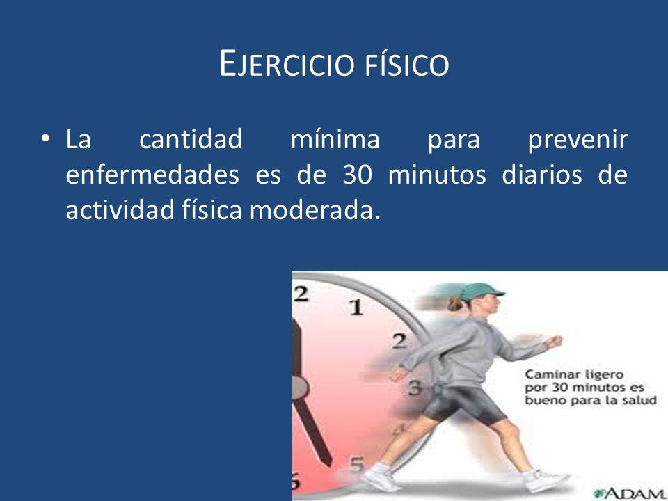 Ejercicio físicoLa cantidad mínima para prevenir enfermedades es de 30 minutos diarios de actividad física moderada.