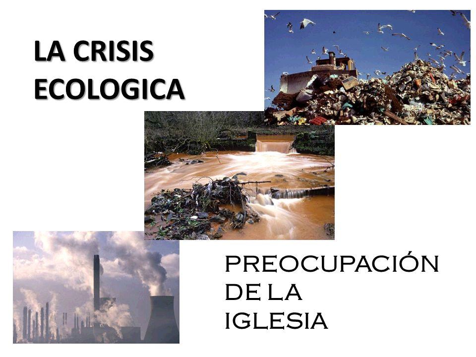 LA CRISIS ECOLOGICA PREOCUPACIÓN DE LA IGLESIA
