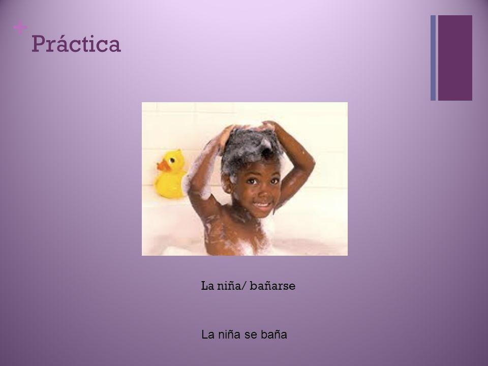 Práctica La niña/ bañarse La niña se baña