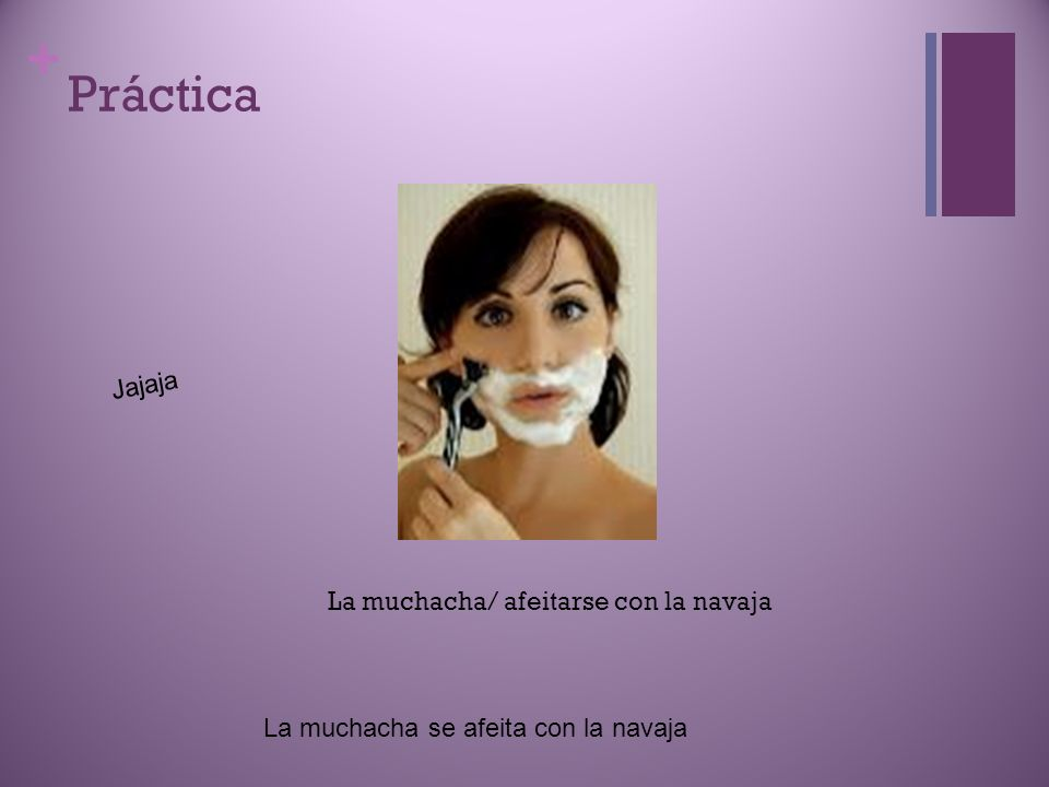 Práctica Jajaja La muchacha/ afeitarse con la navaja