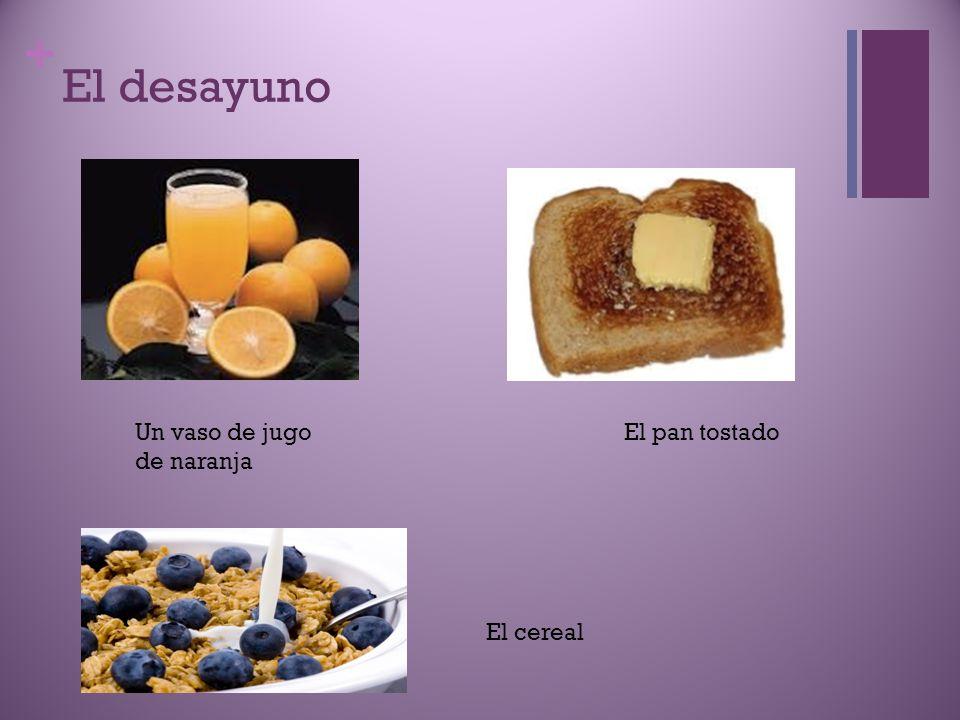El desayuno Un vaso de jugo de naranja El pan tostado El cereal