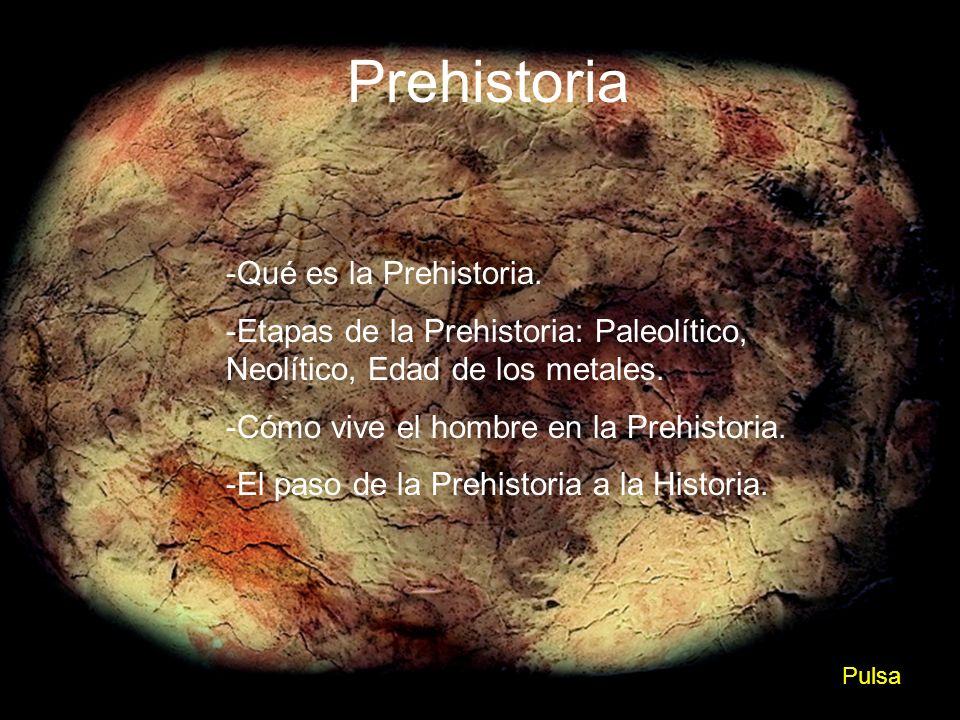Prehistoria Qué es la Prehistoria.