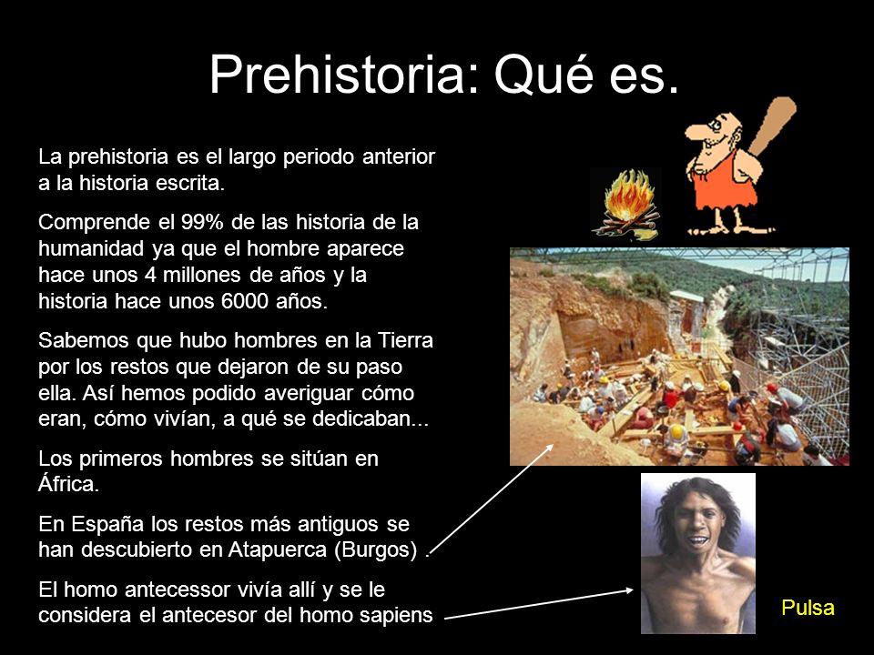 Prehistoria: Qué es. La prehistoria es el largo periodo anterior a la historia escrita.
