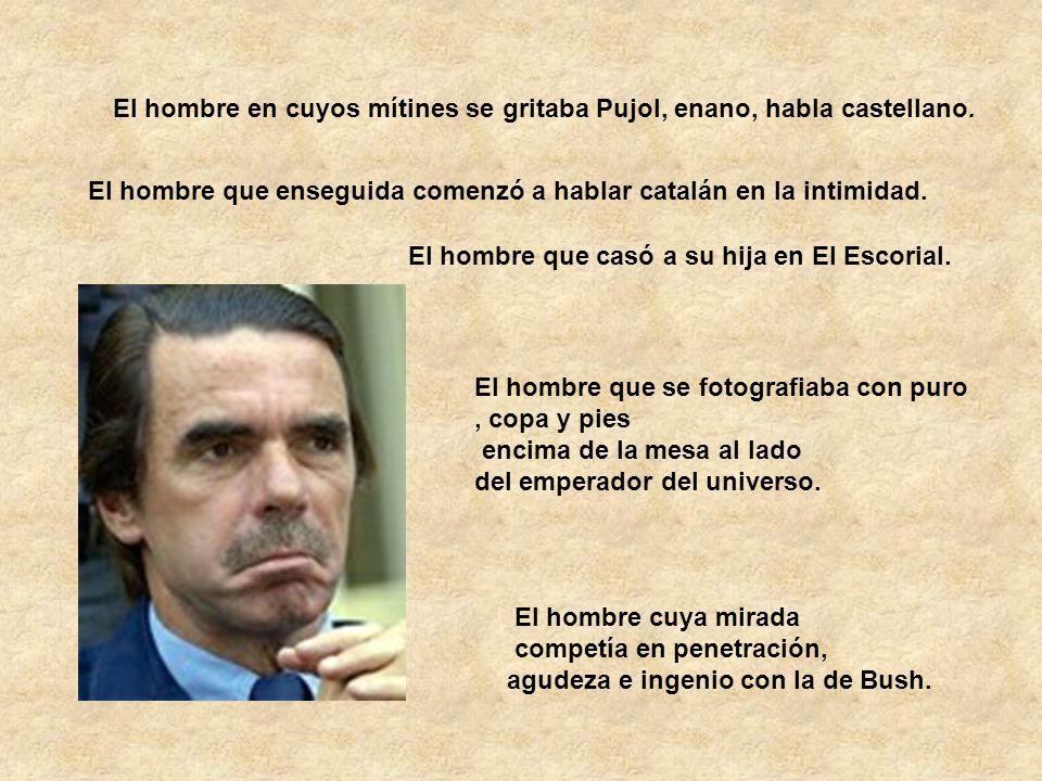 El hombre en cuyos mítines se gritaba Pujol, enano, habla castellano.