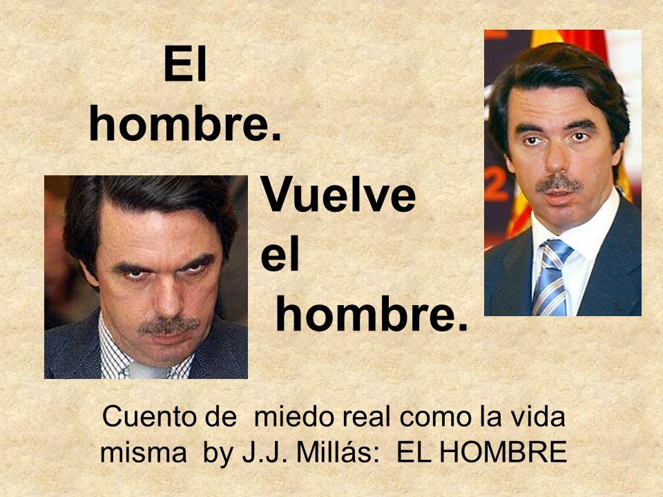 Cuento de miedo real como la vida misma by J.J. Millás: EL HOMBRE