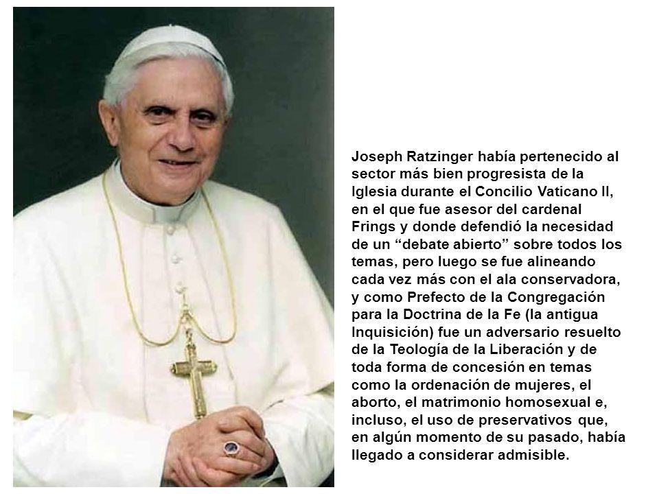 Joseph Ratzinger había pertenecido al sector más bien progresista de la Iglesia durante el Concilio Vaticano II, en el que fue asesor del cardenal Frings y donde defendió la necesidad de un debate abierto sobre todos los temas, pero luego se fue alineando cada vez más con el ala conservadora, y como Prefecto de la Congregación para la Doctrina de la Fe (la antigua Inquisición) fue un adversario resuelto de la Teología de la Liberación y de toda forma de concesión en temas como la ordenación de mujeres, el aborto, el matrimonio homosexual e, incluso, el uso de preservativos que, en algún momento de su pasado, había llegado a considerar admisible.