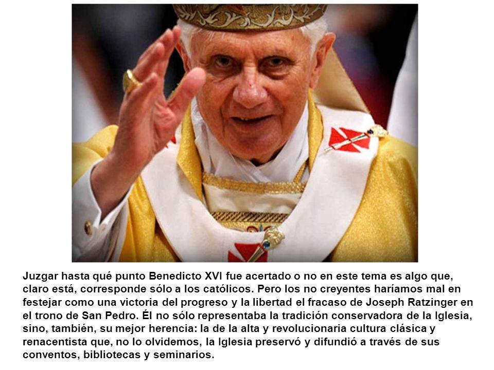 Juzgar hasta qué punto Benedicto XVI fue acertado o no en este tema es algo que, claro está, corresponde sólo a los católicos.