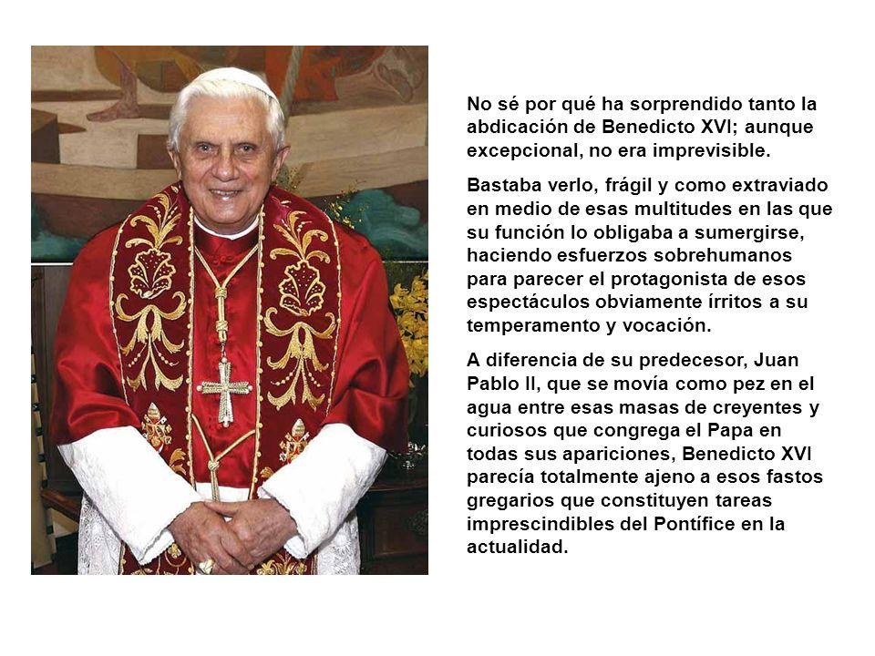 No sé por qué ha sorprendido tanto la abdicación de Benedicto XVI; aunque excepcional, no era imprevisible.
