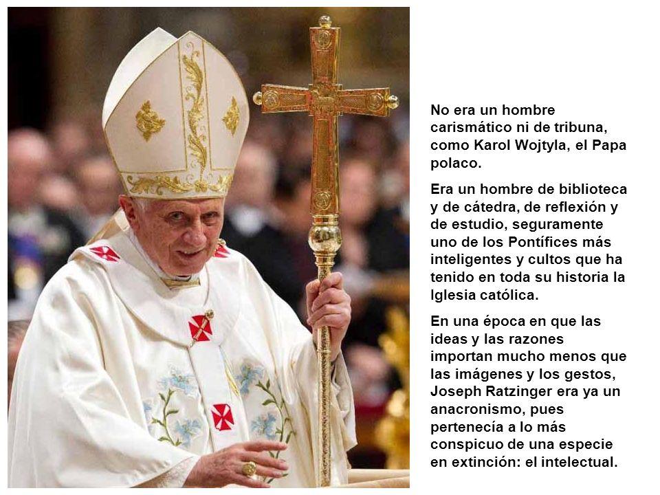No era un hombre carismático ni de tribuna, como Karol Wojtyla, el Papa polaco.