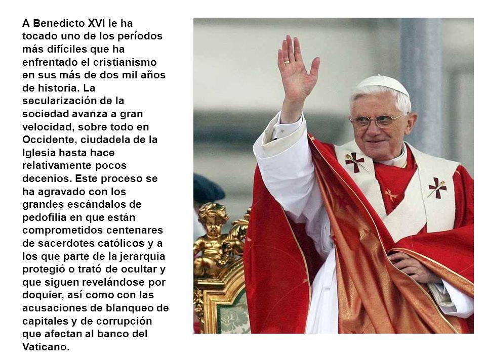 A Benedicto XVI le ha tocado uno de los períodos más difíciles que ha enfrentado el cristianismo en sus más de dos mil años de historia.