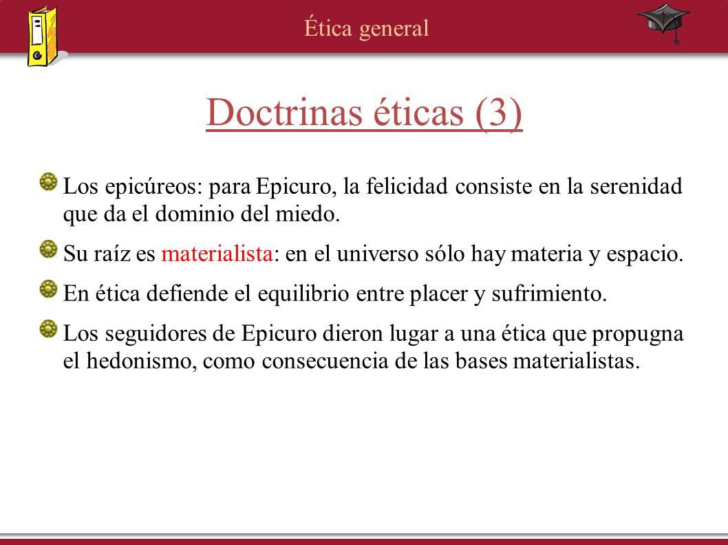 Doctrinas éticas (3) Los epicúreos: para Epicuro, la felicidad consiste en la serenidad que da el dominio del miedo.
