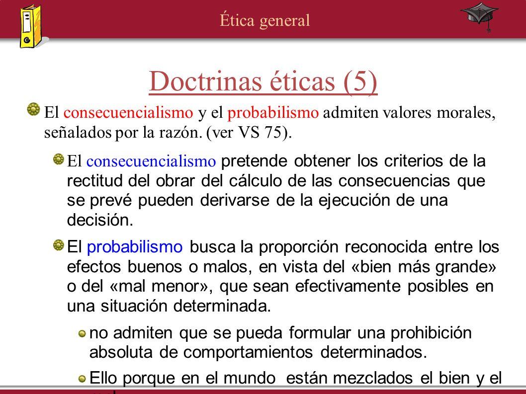 Doctrinas éticas (5) El consecuencialismo y el probabilismo admiten valores morales, señalados por la razón. (ver VS 75).