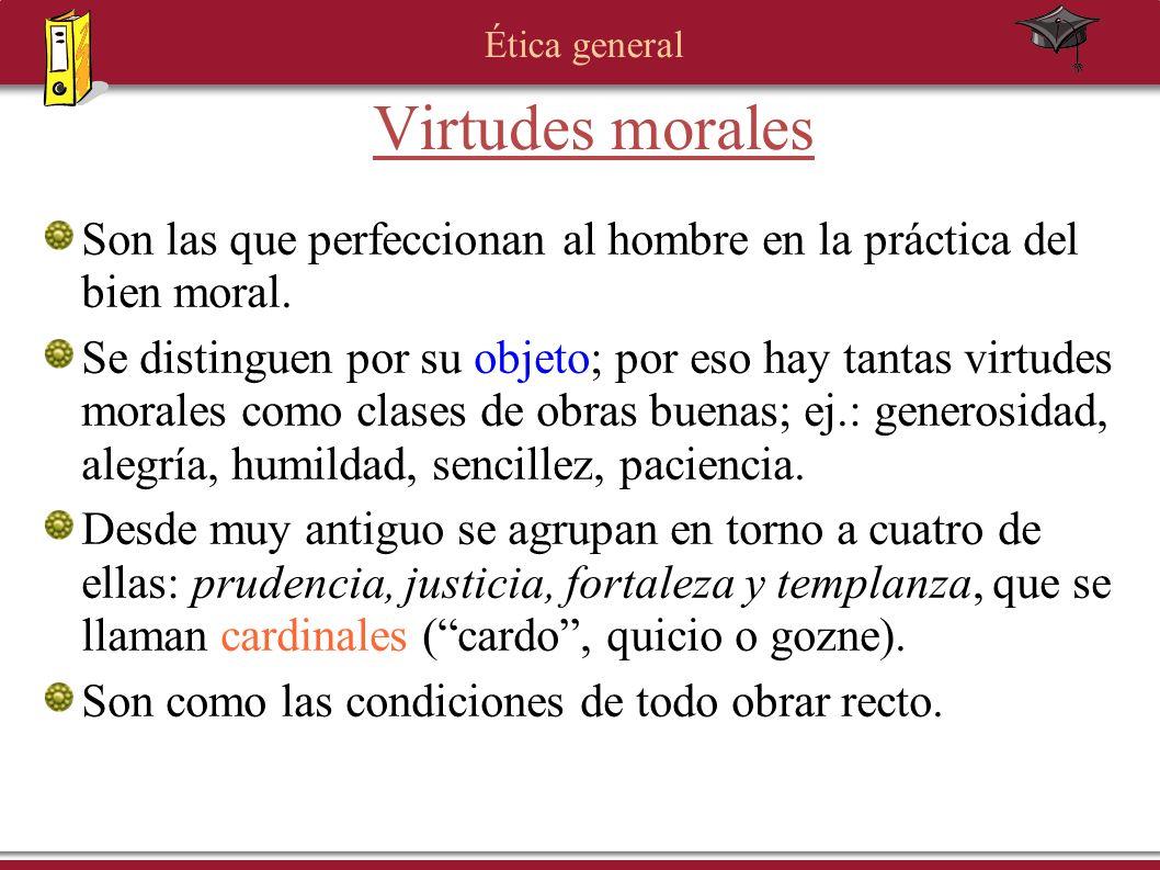Virtudes morales Son las que perfeccionan al hombre en la práctica del bien moral.