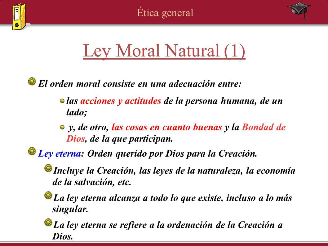 Ley Moral Natural (1) El orden moral consiste en una adecuación entre: