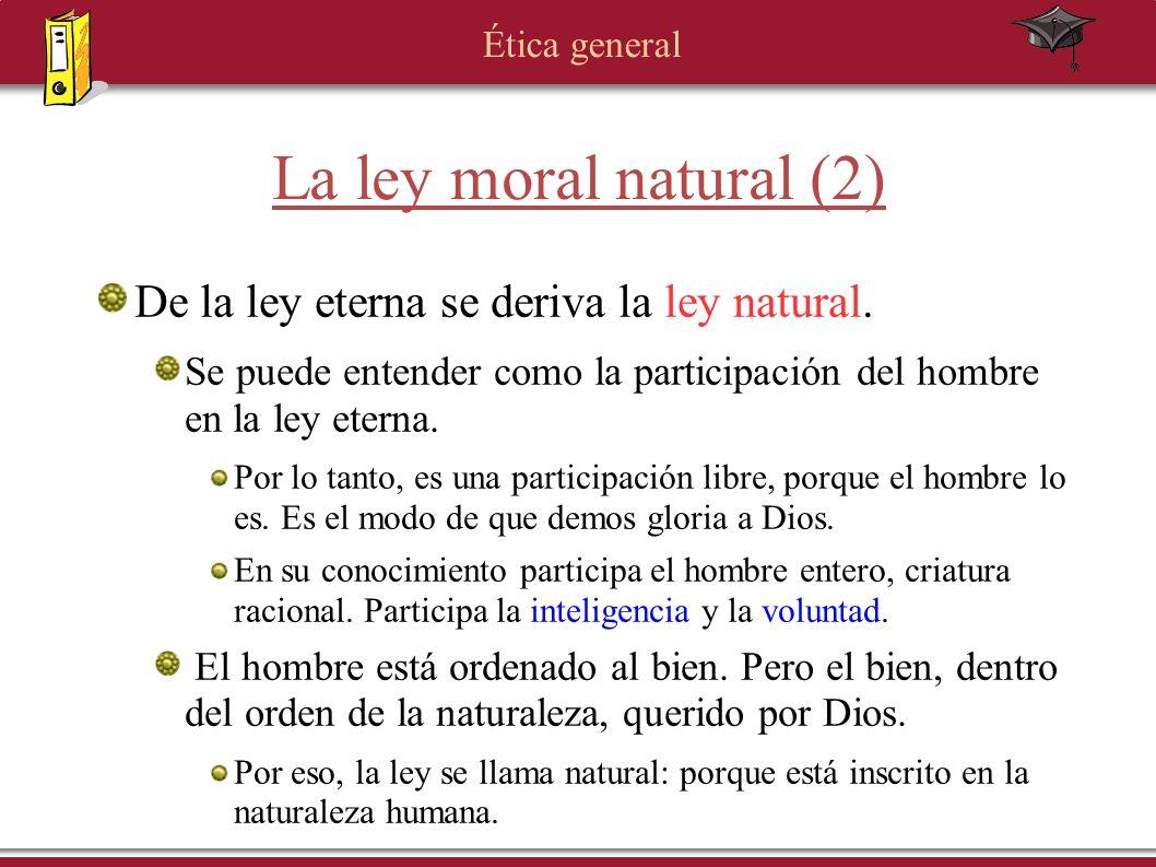 La ley moral natural (2) De la ley eterna se deriva la ley natural.