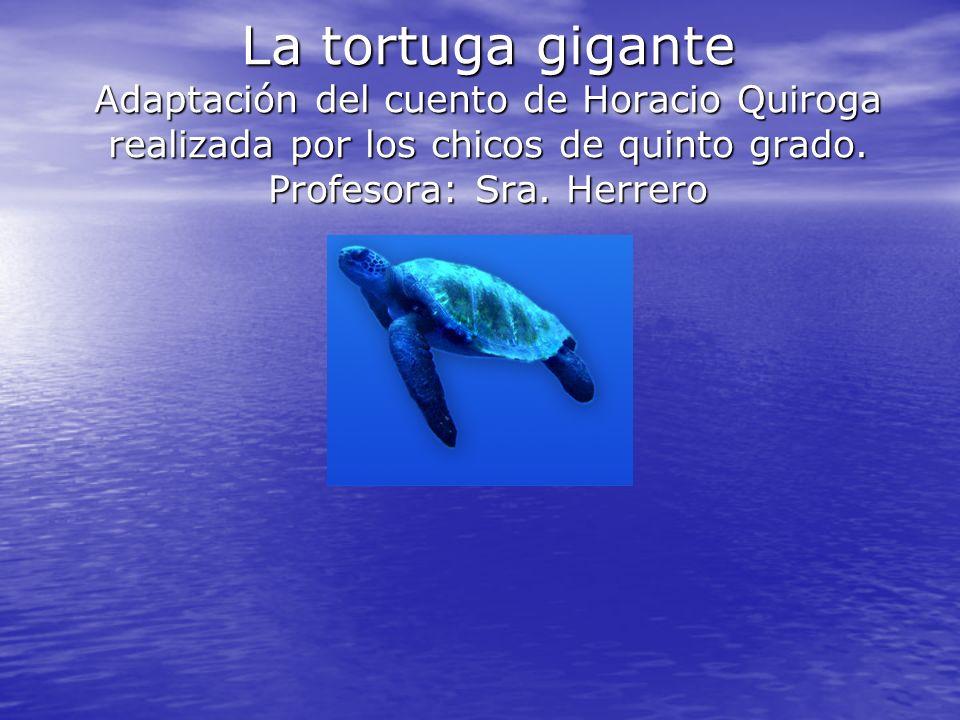 La tortuga gigante Adaptación del cuento de Horacio Quiroga realizada por los chicos de quinto grado.