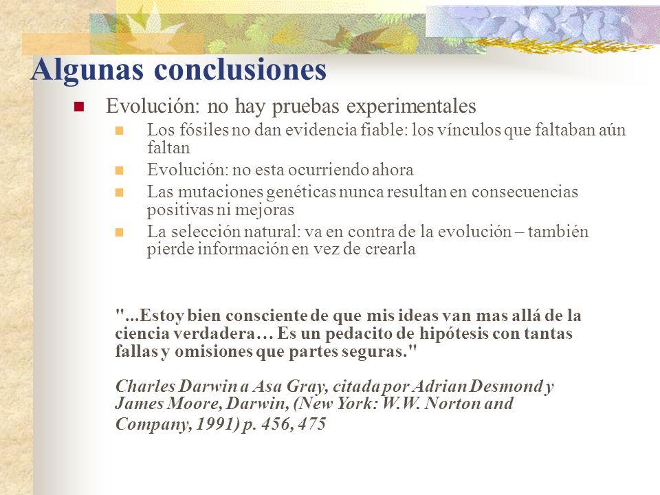Algunas conclusiones Evolución: no hay pruebas experimentales