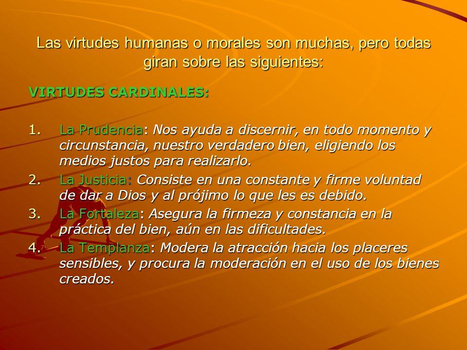 Las virtudes humanas o morales son muchas, pero todas giran sobre las siguientes: