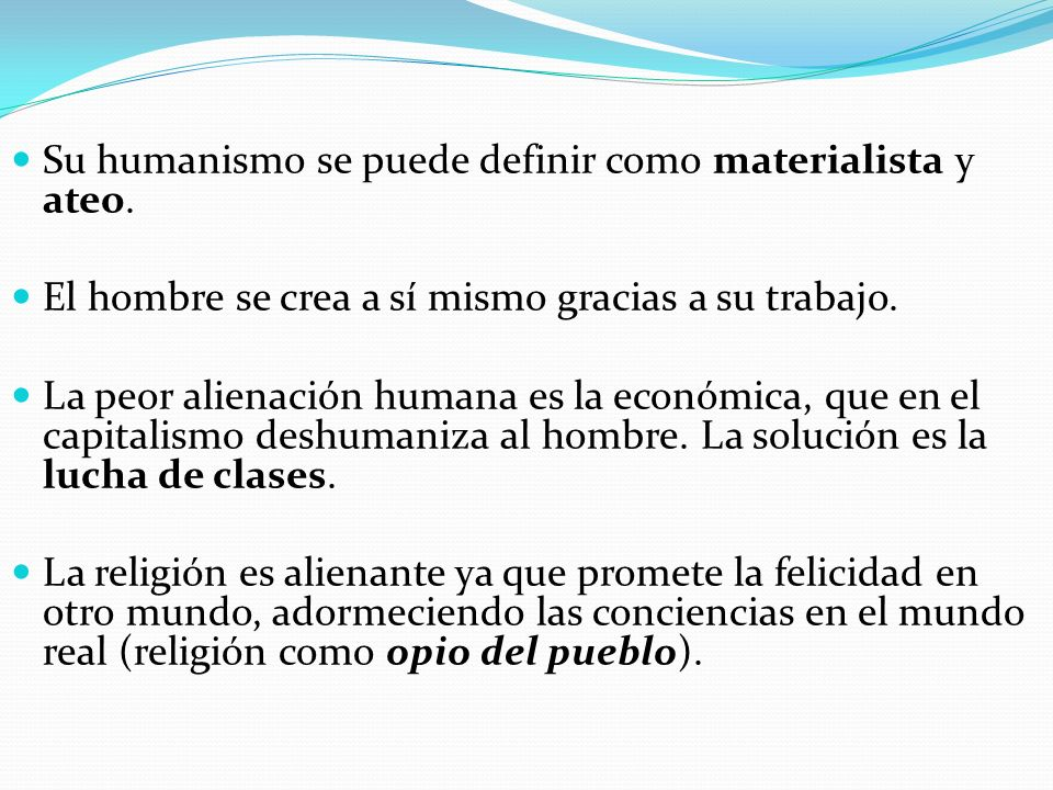 Su humanismo se puede definir como materialista y ateo.