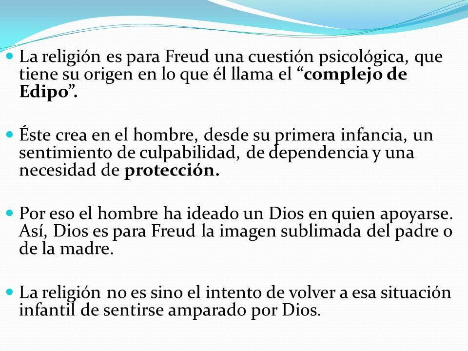 La religión es para Freud una cuestión psicológica, que tiene su origen en lo que él llama el complejo de Edipo .
