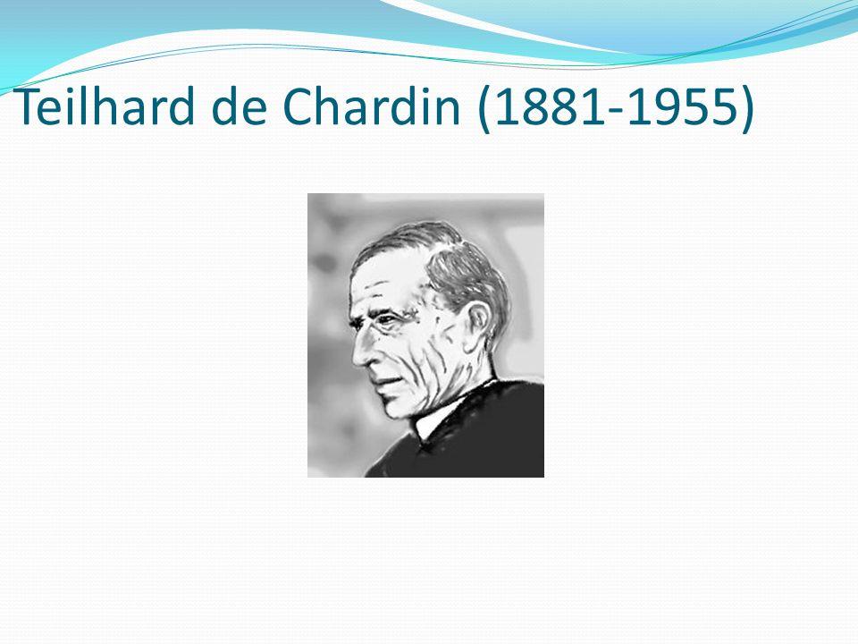 Teilhard de Chardin (1881-1955)