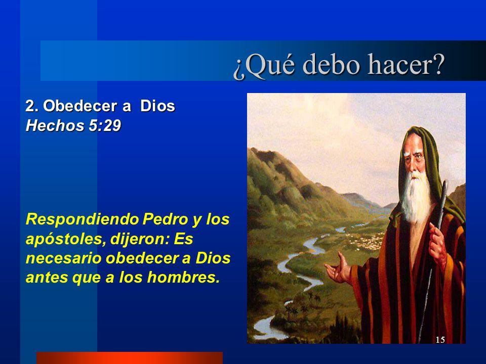 ¿Qué debo hacer 2. Obedecer a Dios Hechos 5:29