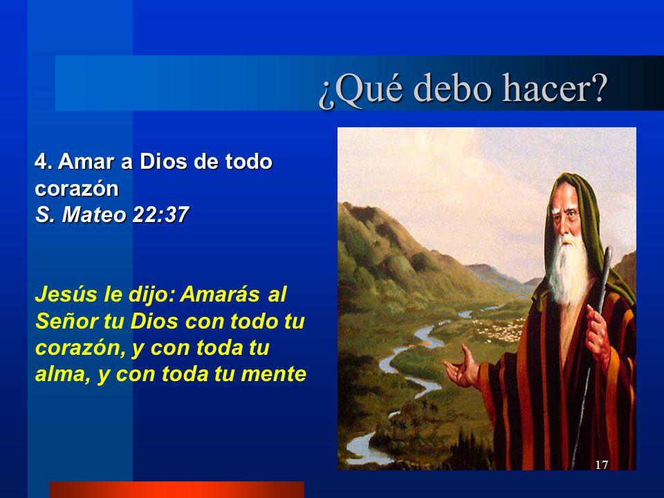 ¿Qué debo hacer 4. Amar a Dios de todo corazón S. Mateo 22:37