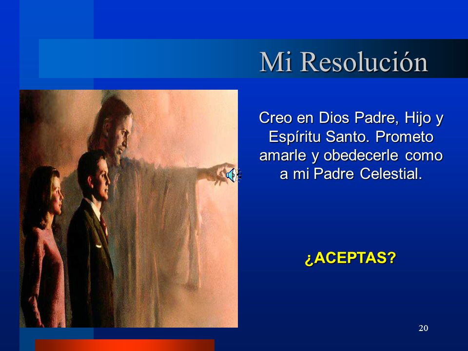 Mi Resolución Creo en Dios Padre, Hijo y Espíritu Santo. Prometo amarle y obedecerle como a mi Padre Celestial.