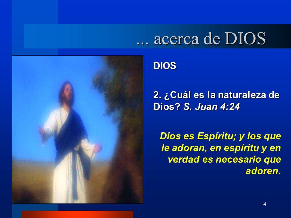 ... acerca de DIOS DIOS. 2. ¿Cuál es la naturaleza de Dios S. Juan 4:24.