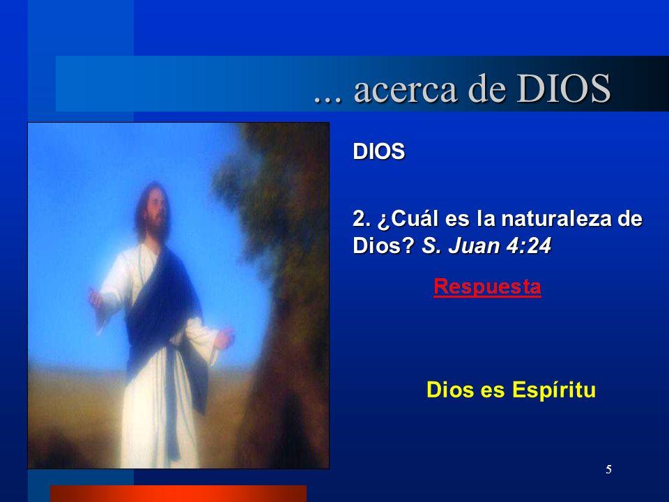 ... acerca de DIOS DIOS 2. ¿Cuál es la naturaleza de Dios S. Juan 4:24 Dios es Espíritu