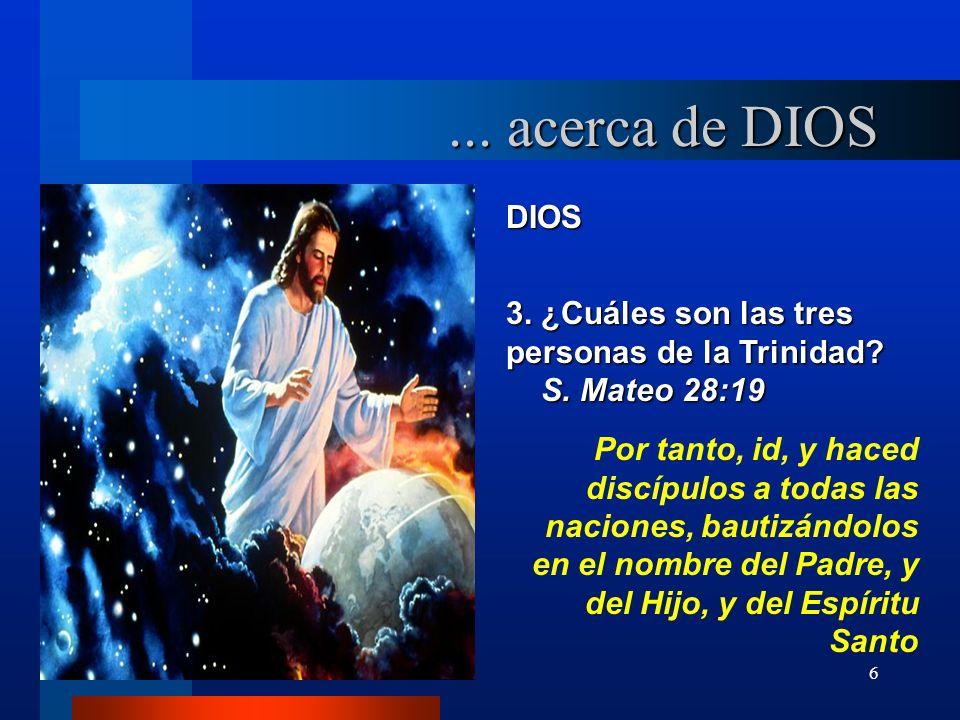 ... acerca de DIOS DIOS. 3. ¿Cuáles son las tres personas de la Trinidad S. Mateo 28:19.