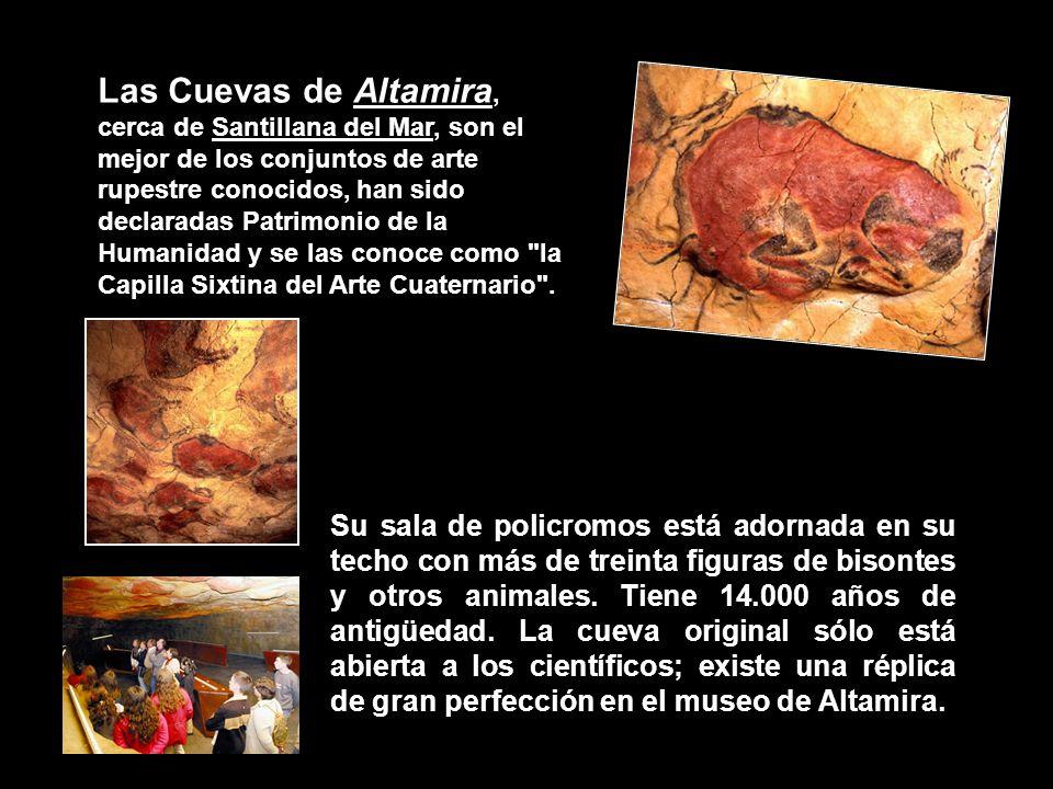 Las Cuevas de Altamira, cerca de Santillana del Mar, son el mejor de los conjuntos de arte rupestre conocidos, han sido declaradas Patrimonio de la Humanidad y se las conoce como la Capilla Sixtina del Arte Cuaternario .