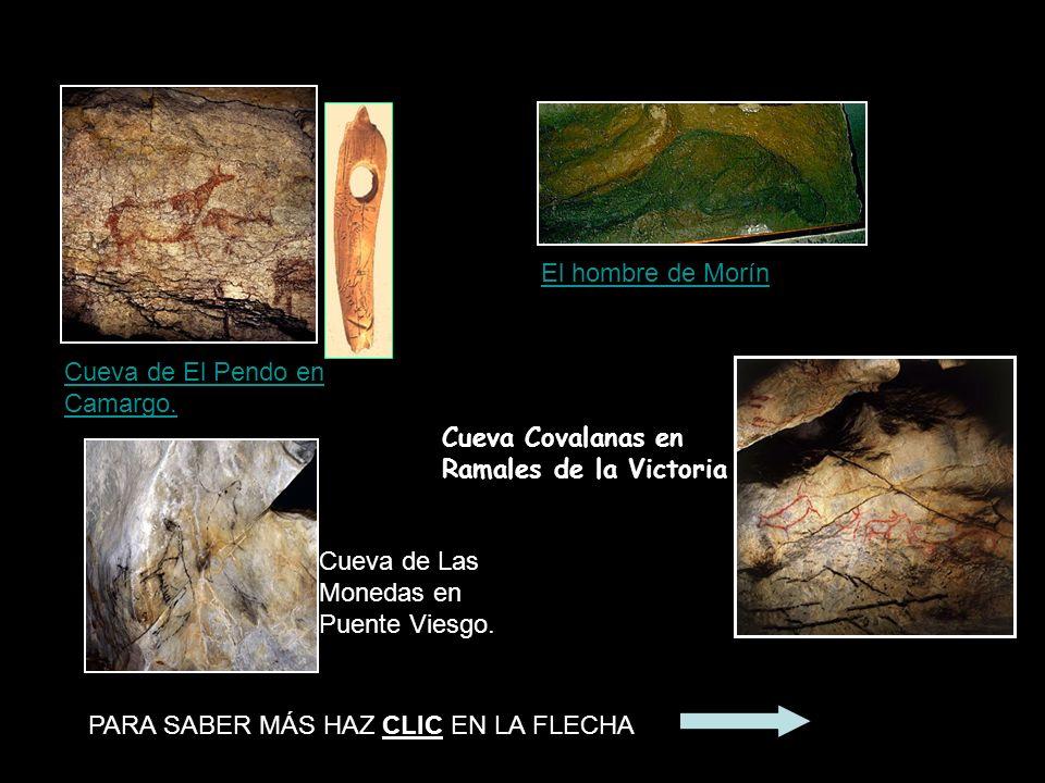El hombre de Morín Cueva de El Pendo en Camargo. Cueva Covalanas en. Ramales de la Victoria. Cueva de Las Monedas en Puente Viesgo.