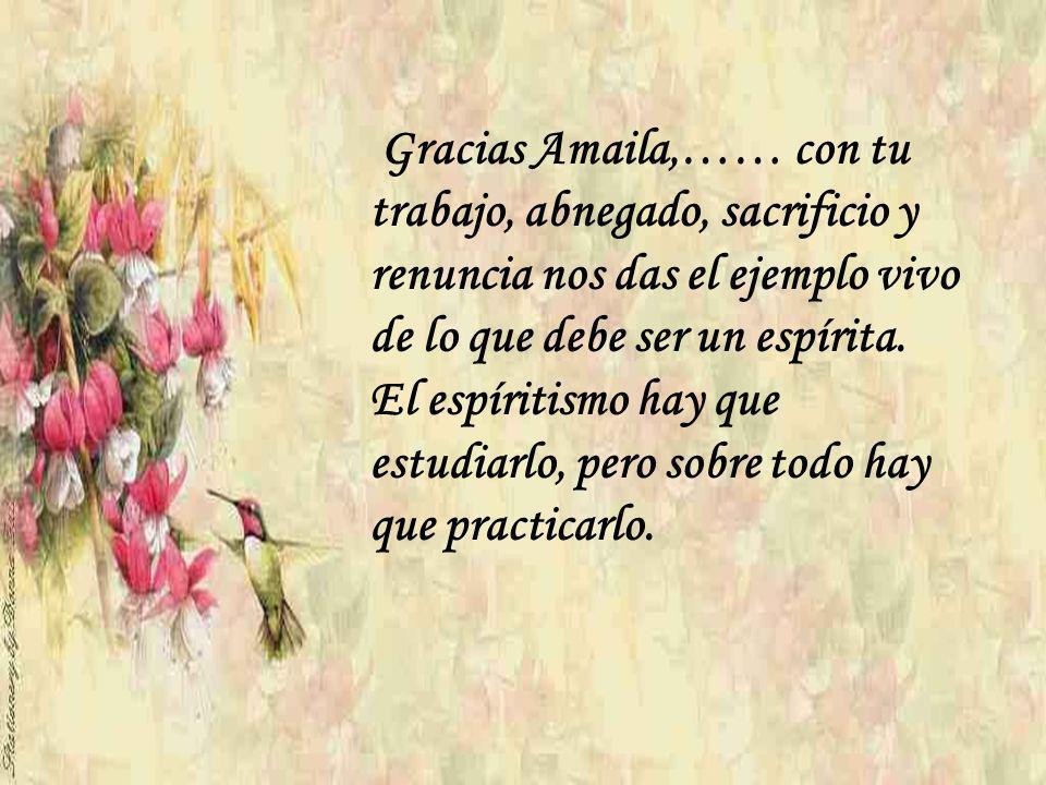 Gracias Amaila,…… con tu trabajo, abnegado, sacrificio y renuncia nos das el ejemplo vivo de lo que debe ser un espírita.