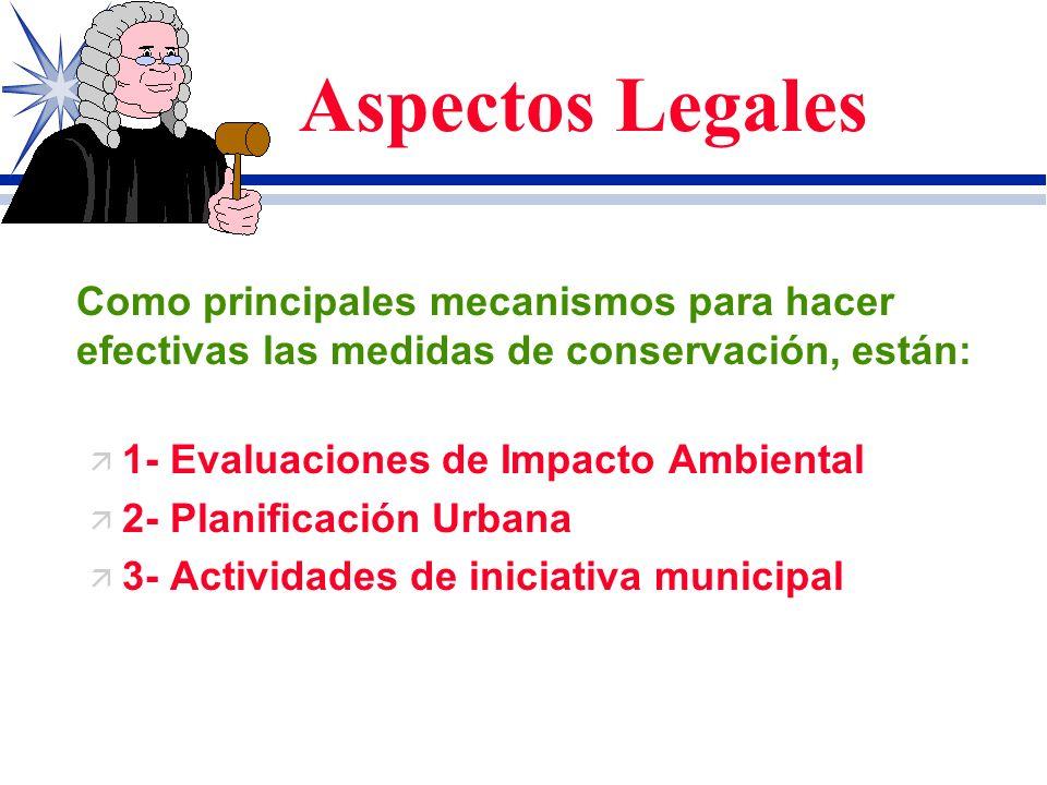 Aspectos Legales Como principales mecanismos para hacer efectivas las medidas de conservación, están: