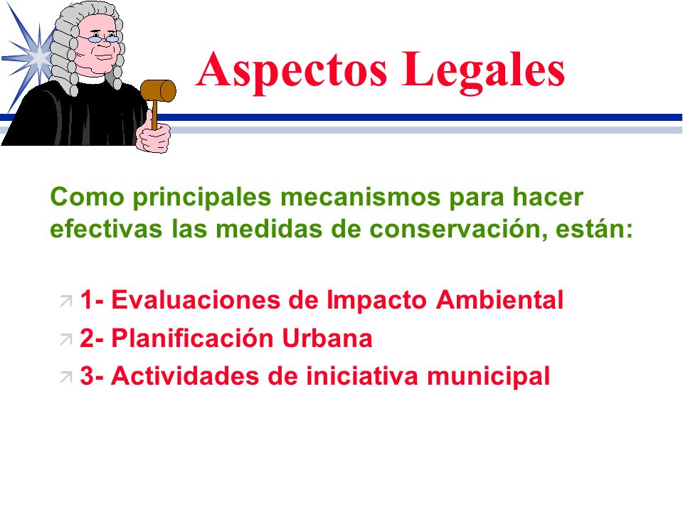 Aspectos LegalesComo principales mecanismos para hacer efectivas las medidas de conservación, están: