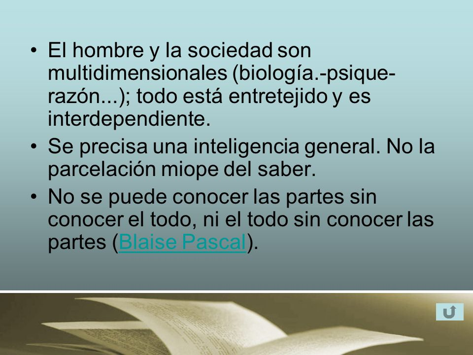 El hombre y la sociedad son multidimensionales (biología.-psique-razón...); todo está entretejido y es interdependiente.