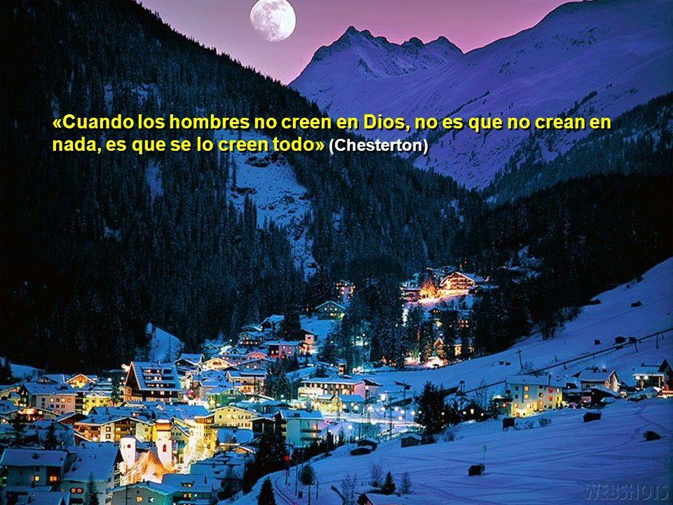 «Cuando los hombres no creen en Dios, no es que no crean en nada, es que se lo creen todo» (Chesterton)