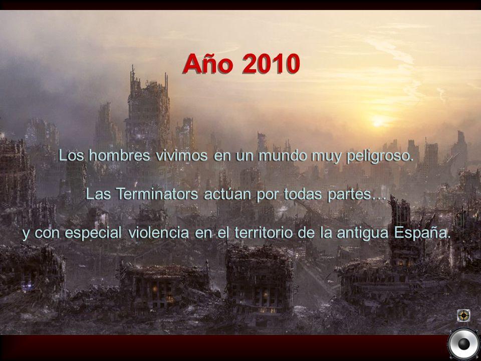 Año 2010 Los hombres vivimos en un mundo muy peligroso.