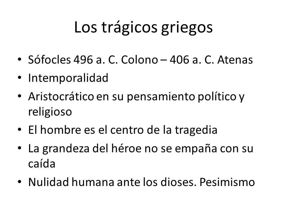 Los trágicos griegos Sófocles 496 a. C. Colono – 406 a. C. Atenas
