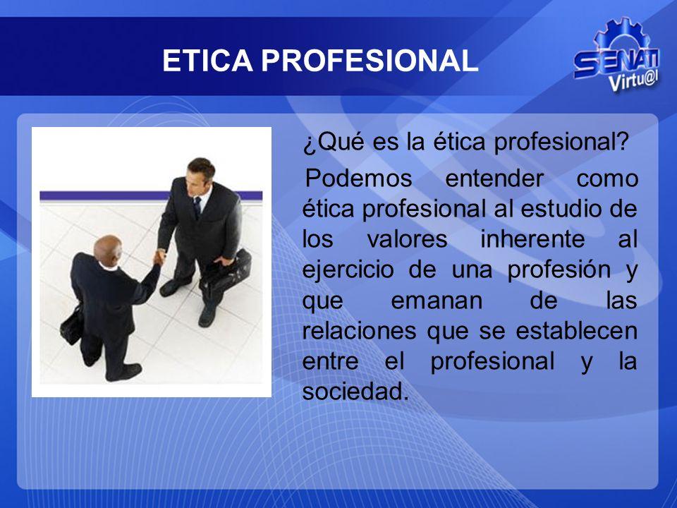 ETICA PROFESIONAL ¿Qué es la ética profesional