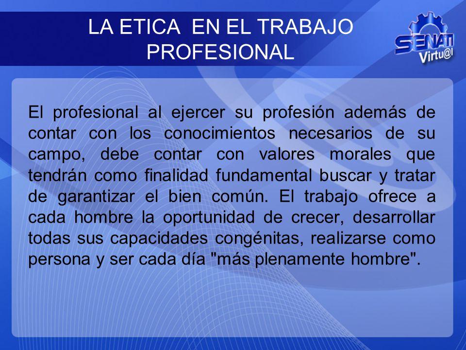 LA ETICA EN EL TRABAJO PROFESIONAL