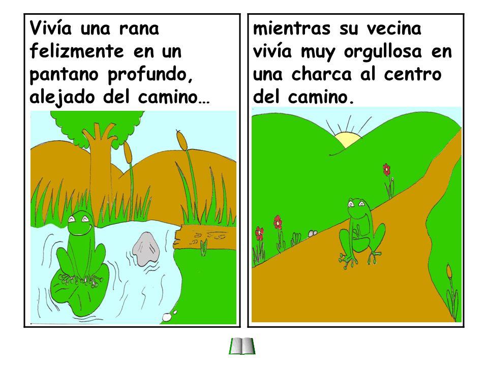 Vivía una rana felizmente en un pantano profundo, alejado del camino…