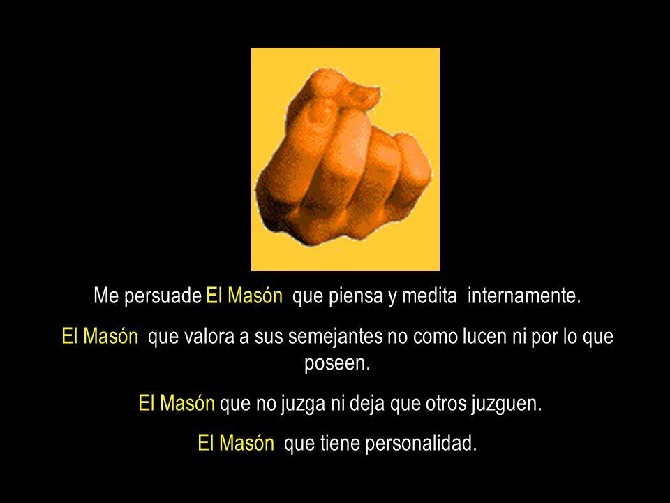 Me persuade El Masón que piensa y medita internamente.
