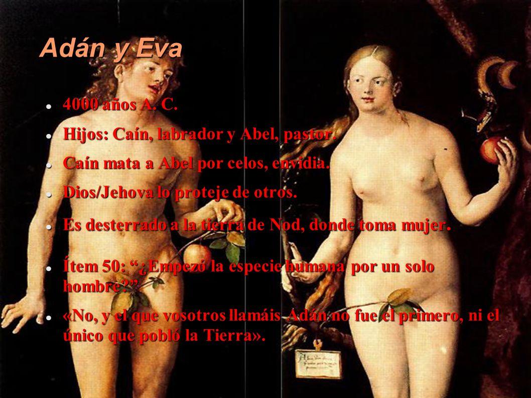 Adán y Eva 4000 años A. C. Hijos: Caín, labrador y Abel, pastor.