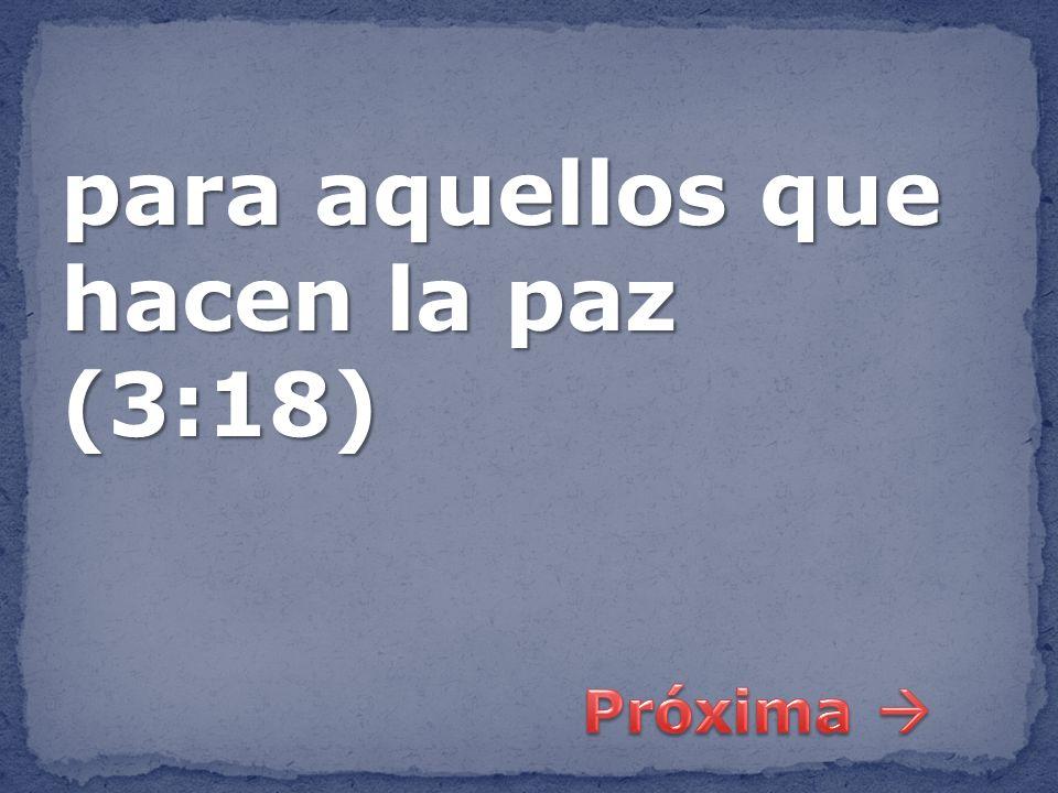 para aquellos que hacen la paz (3:18)