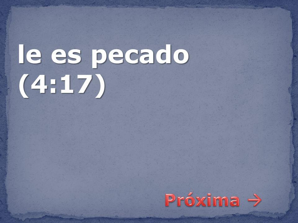 le es pecado (4:17) Próxima 